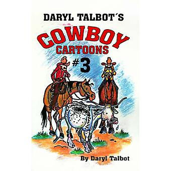 Daryl Talbots Cowboy Cartoons 3 by Talbot & Daryl
