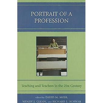 Portrait of a Profession Teaching and Teachers in the 21st Century by Moss & David M.