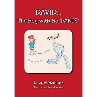 DAVID...The Boy With No PANTS by Hartwick & David G.