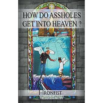 How Do Assholes Get Into Heaven by Ironfist & J