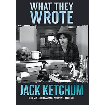 What They Wrote by Ketchum & Jack