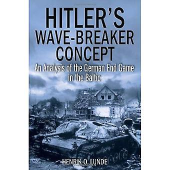 Hitlers Seeschlag Konzept: eine Analyse der deutschen Endspiel in der Ostsee, 1944 / 45