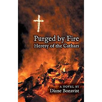 Purged by Fire Heresy of the Cathars by Bonavist & Diane