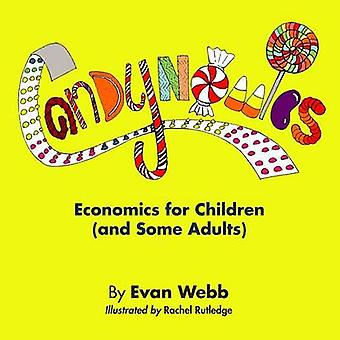 Candynomics Economics for Children and Some Adults by Webb & Evan