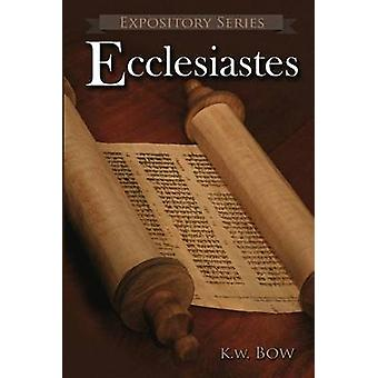 Ecclesiastes A Literary Commentary On the Book of Ecclesiastes by Bow & Kenneth W