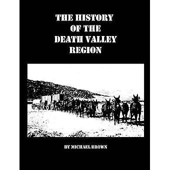 The History of the Death Valley Region by Brown & Michael