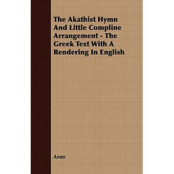 The Akathist Hymn And Little Compline Arrangement  The Greek Text With A Rendering In English by Anon
