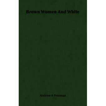 Brown Women And White by Freeman & Andrew A
