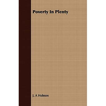 Poverty In Plenty  The Ethics of Income With an Introductory Chapter From Problems of Poverty by Hobson & JohnAtkinson