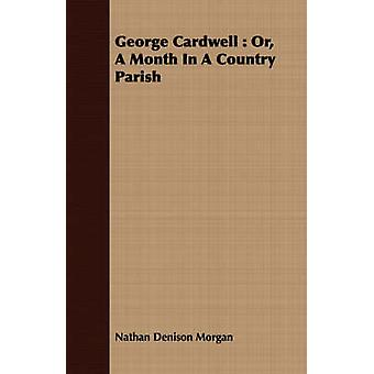George Cardwell  Or A Month In A Country Parish by Morgan & Nathan Denison