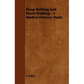 Sleep Walking and Moon Walking  A MedicoLiterary Study by Sadger & J.