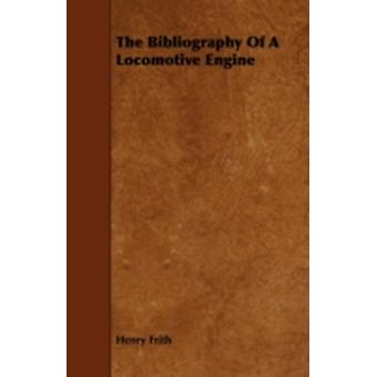 The Bibliography of a Locomotive Engine by Frith & Henry
