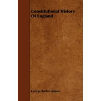 Constitutional History Of England by Adams & George Burton