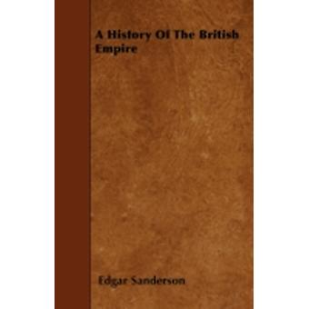 A History Of The British Empire by Sanderson & Edgar