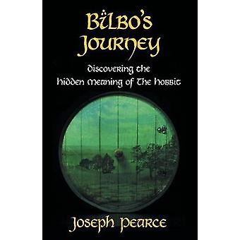 Bilbos Journey Discovering the Hidden Meaning in The Hobbit by Pearce & Joseph