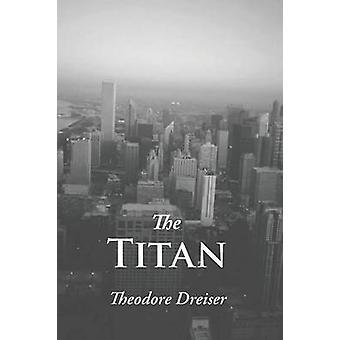 The Titan by Dreiser & Theodore