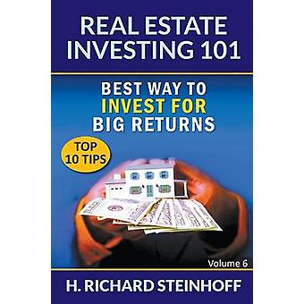 Real Estate Investing 101 Best Way to Invest for Big Returns Top 10 Tips  Volume 6 by Steinhoff & H. Richard