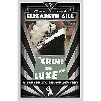 Crime de Luxe A Benvenuto Brown Mystery by Gill & Elizabeth