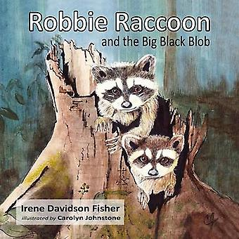Robbie Raccoon and the Big Black Blob by Fisher & Irene Davidson