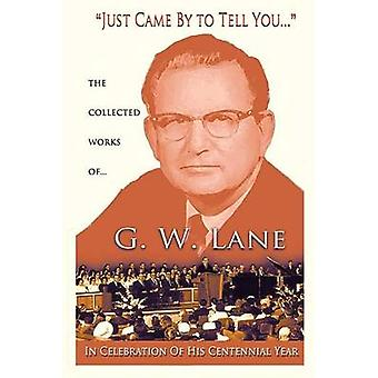JUST CAME BY TO TELL YOU... by Lane & G. W.