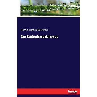 Der Kathedersozialismus by Oppenheim & Heinrich Bernhard
