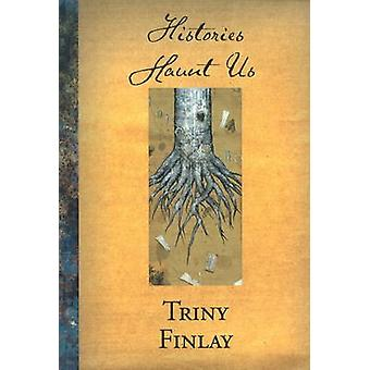 Histories Haunt Us by Triny Finlay - 9780889712478 Book