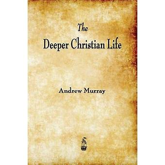 The Deeper Christian Life by Murray & Andrew