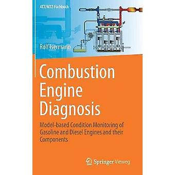 Combustion Engine Diagnosis  Modelbased Condition Monitoring of Gasoline and Diesel Engines and their Components by Isermann & Rolf