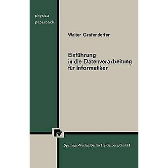 Einfuhrung in Die Datenverarbeitung Fur Informatiker by Grafendorfer & W.