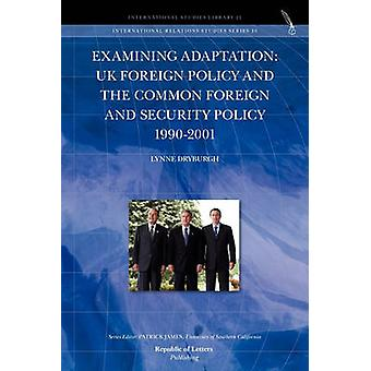 Examining Adaptation UK Foreign Policy and the Common Foreign and Security Policy 19902001 by Dryburgh & Lynne
