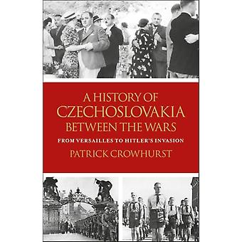 History of Czechoslovakia Between the Wars by Patrick Crowhurst