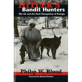 Hitler's Bandit Hunters - The SS and the Nazi Occupation of Europe by