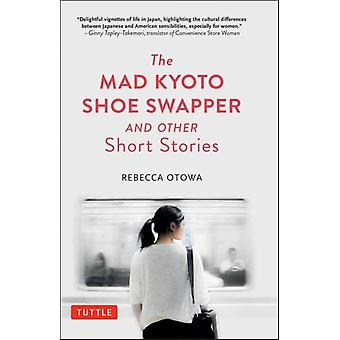 Mad Kyoto Shoe Swapper and Other Short Stories de Rebecca Otowa