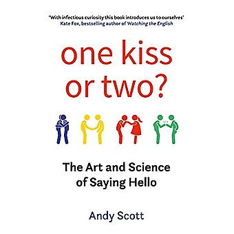 One Kiss or Two? - The Art and Science of Saying Hello by Andy Scott -