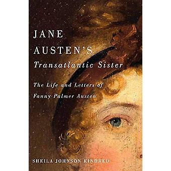 Jane Austen's Transatlantic Sister - The Life and Letters of Fanny Pal