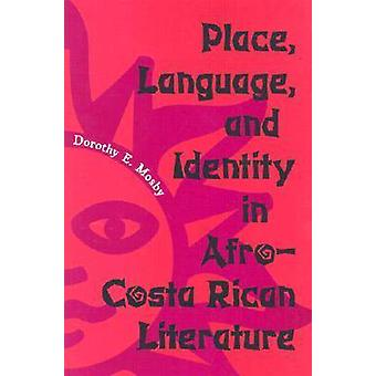 Place - Language and Identity in Afro-Costa Rican Literature by Dorot