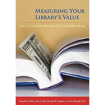Measuring Your Library's Value - How to Do a Cost-benefit Analysis for