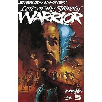Ninja Vol 5 - Lore of the Shinobi Warrior by Stephen Hayes - 978089750