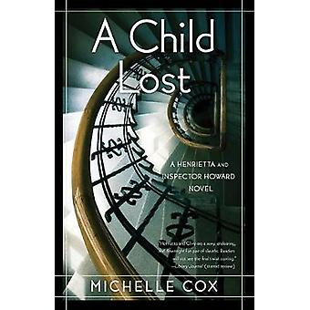 A Child Lost - A Henrietta and Inspector Howard Novel by Michelle Cox