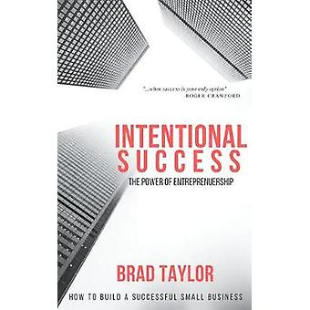 Intentional Success - The Power of Entrepreneurship-How to Build an Ex