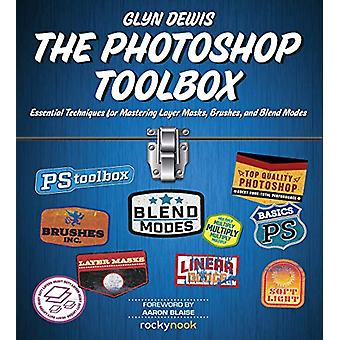 The Photoshop Toolbox - Essential Techniques for Mastering Layer Masks