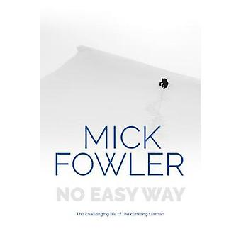 No Easy Way - The challenging life of the climbing taxman by Mick Fowl