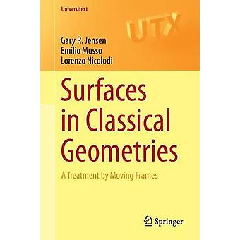 Surfaces in Classical Geometries - A Treatment by Moving Frames by Gar