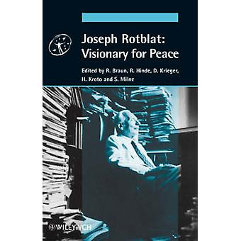 Joseph Rotblat - Visionary for Peace by Reiner Braun - David J. Kriege