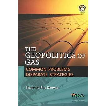 The Geopolitics of Gas - Common Problems Disparate Strategies by Shebo