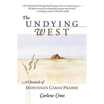 The Undying West - A Chronicle of Montana's Camas Prairie by Carlene C