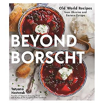 Beyond Borscht - Old World Recipes from Ukraine and Eastern Europe by