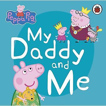 Peppa Pig My Daddy and Me par Peppa Pig