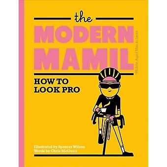 The Modern MAMIL  How to Look Pro by Chris McGuire & Illustrated by Spencer Wilson