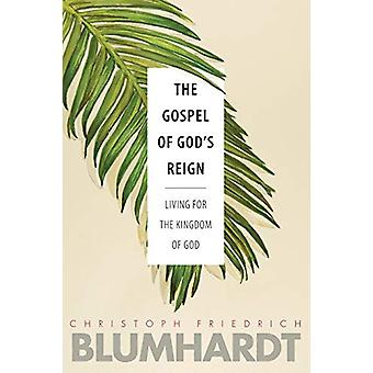 The Gospel of God's Reign - Living for the Kingdom of God by Christoph